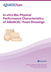 In-vitro Bio-Physical Performance Characteristics of AQUACEL® Foam Dressings